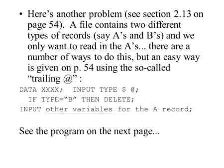 Here's another problem (see section 2.13 on page 54). A file contains two different types of records (say A's and B's) and we only want to read in the.