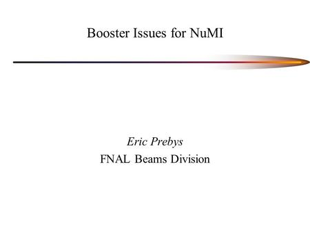 Booster Issues for NuMI Eric Prebys FNAL Beams Division.