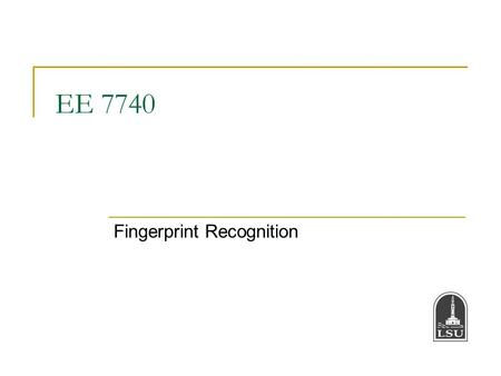 EE 7740 Fingerprint Recognition. Bahadir K. Gunturk2 Biometrics Biometric recognition refers to the use of distinctive characteristics (biometric identifiers)