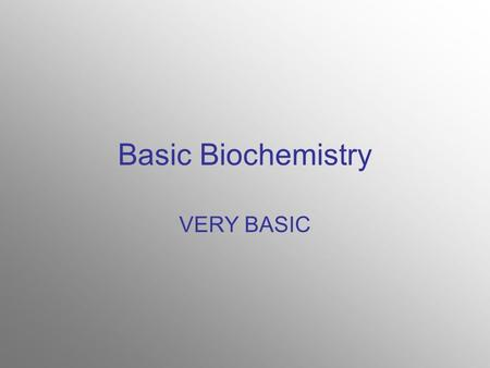 Basic Biochemistry VERY BASIC. Matter Anything that has mass and takes up space. Anything that is not matter is energy.