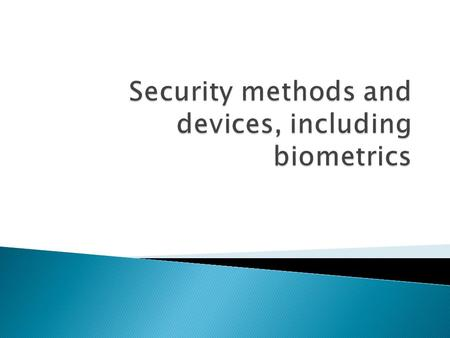  Biometrics refers to the identification of humans by their characteristics or traits. Biometrics is used in computer science as a form of identification.