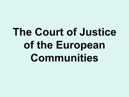 The Court of Justice of the European Communities.