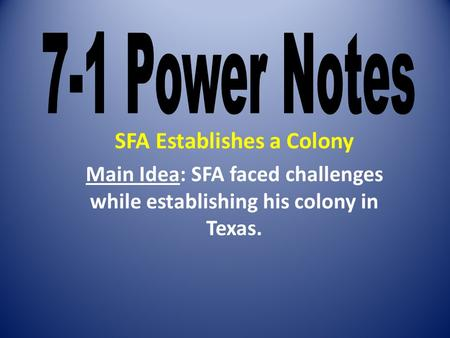 SFA Establishes a Colony Main Idea: SFA faced challenges while establishing his colony in Texas.