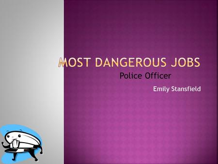 Emily Stansfield Police Officer.  One of the most dangerous jobs in the U.S.
