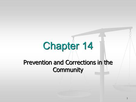 Chapter 14 Prevention and Corrections in the Community 1.