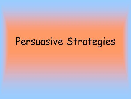 Persuasive Strategies. Standard for Today ELA10W2 The student produces persuasive writing that structures ideas and arguments in a sustained and logical.