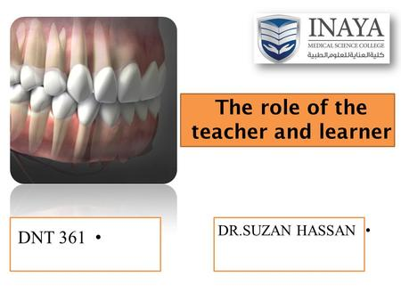 The role of the teacher and learner DR.SUZAN HASSAN DNT 361.