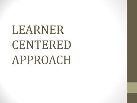 LEARNER CENTERED APPROACH. roots in early 1980 in USA with the establishment of 'National Commission on Excellence in Education' Outcome of the commission: