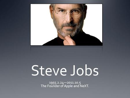 Steve Jobs 1955.2.24—2011.10.5 The Founder of Apple and NeXT.