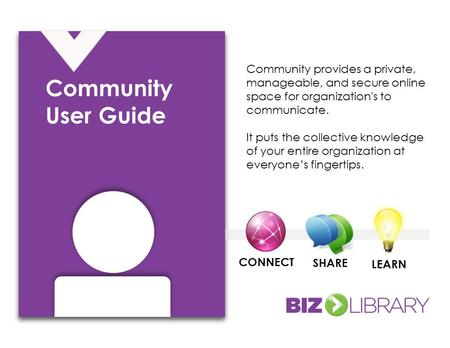 Community provides a private, manageable, and secure online space for organization's to communicate. It puts the collective knowledge of your entire organization.