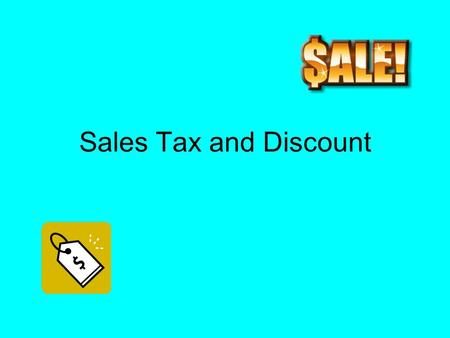 Sales Tax and Discount. Sales tax and discount Sales tax - is an additional amount of money charged on items people buy. The total cost is the regular.