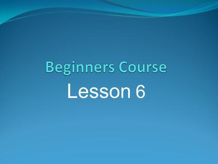 Lesson 6. 1. Basic Terminology 2. Getting Connected 3. Browser Intro 4. E-mail programs 5. Setting up a g-mail account.