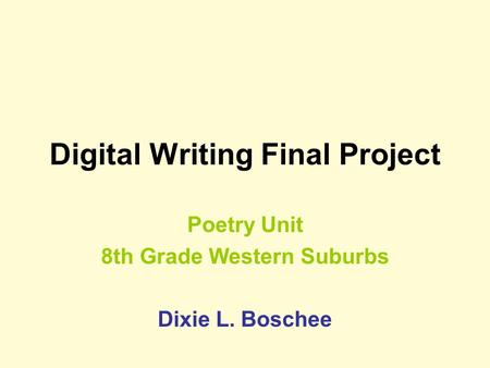 Digital Writing Final Project Poetry Unit 8th Grade Western Suburbs Dixie L. Boschee.