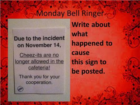 Monday Bell Ringer Write about what happened to cause this sign to be posted.