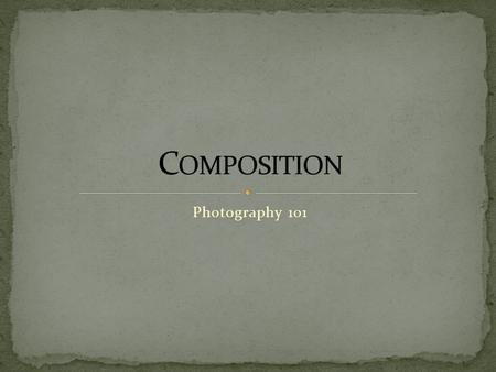 Photography 101. In this segment, we will think about positioning, arranging, and other elements.