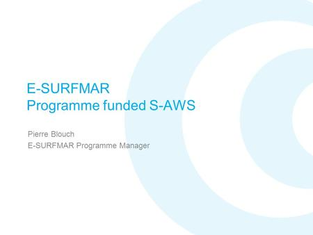 E-SURFMAR Programme funded S-AWS Pierre Blouch E-SURFMAR Programme Manager.