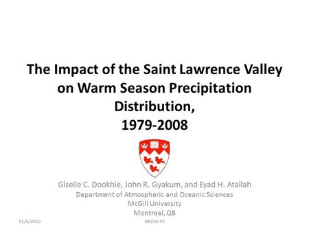 The Impact of the Saint Lawrence Valley on Warm Season Precipitation Distribution, 1979-2008 Giselle C. Dookhie, John R. Gyakum, and Eyad H. Atallah Department.