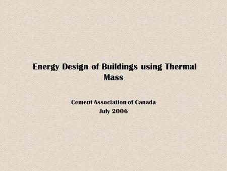 Energy Design of Buildings using Thermal Mass Cement Association of Canada July 2006.