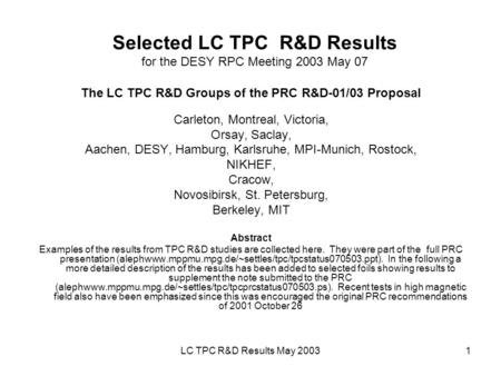 LC TPC R&D Results May 20031 Selected LC TPC R&D Results for the DESY RPC Meeting 2003 May 07 The LC TPC R&D Groups of the PRC R&D-01/03 Proposal Carleton,