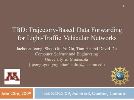 1 TBD: Trajectory-Based Data Forwarding for Light-Traffic Vehicular Networks IEEE ICDCS'09, Montreal, Quebec, Canada Jaehoon Jeong, Shuo Gu, Yu Gu, Tian.