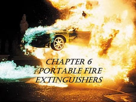 Chapter 6 Portable Fire Extinguishers. Fire Extinguishment Methods Smothering Cooling Chain breaking Saponification.