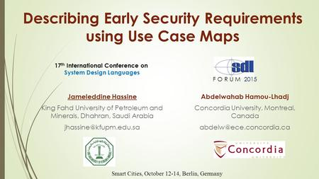Describing Early Security Requirements using Use Case Maps Jameleddine Hassine King Fahd University of Petroleum and Minerals, Dhahran, Saudi Arabia