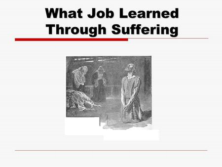 What Job Learned Through Suffering.  Blameless & Upright  Feared God  Wife – 10 children  Livestock.