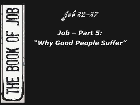 "Job 32-37 Job – Part 5: ""Why Good People Suffer""."