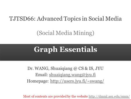 Most of contents are provided by the website  Graph Essentials TJTSD66: Advanced Topics in Social Media.