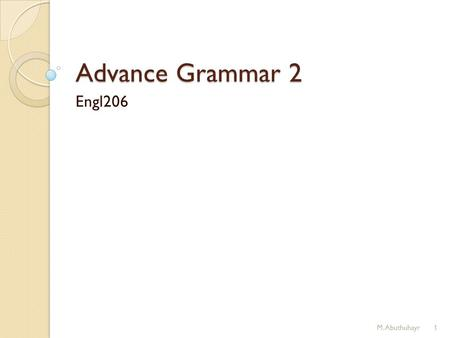 Advance Grammar 2 Engl206 M.Abuthuhayr1. Lecture 1 Modals: Here's a list of the modal verbs in English: cancouldmaymightwill wouldmustshallshouldought.