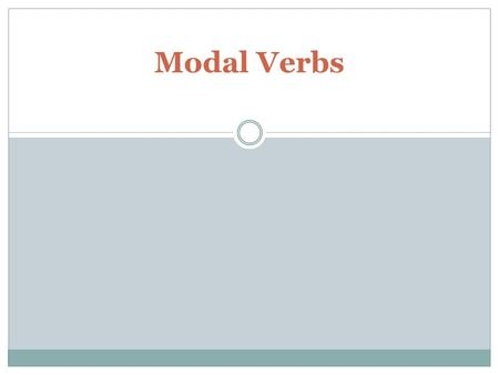 Modal Verbs. Modals (also called modal verbs, modal auxiliary verbs, modal auxiliaries) are special verbs which behave irregularly in English. They are.