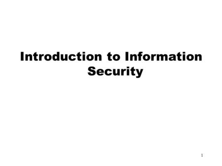 1 Introduction to Information Security. 2 Objectives In this lecture, you will: Define basic security concepts Begin to assess security risks Outline.