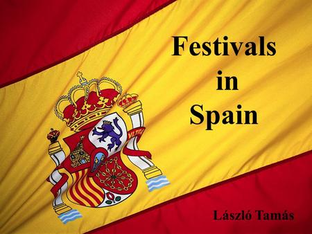 "Festivals in Spain László Tamás. The Holly Week (""Semana Santa"")  in Sevilla, the last week before Easter  Life of Jesus Christ  60.000 brothers and."
