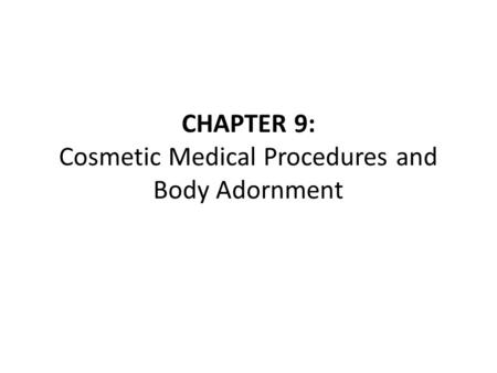CHAPTER 9: Cosmetic Medical Procedures and Body Adornment.