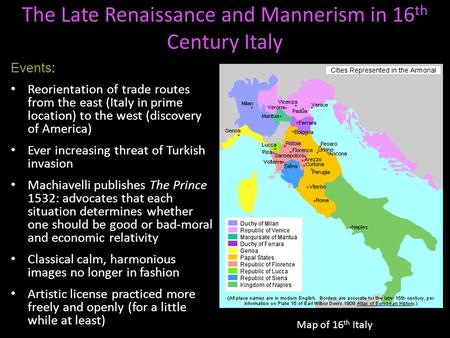 The Late Renaissance and Mannerism in 16 th Century Italy Events: Reorientation of trade routes from the east (Italy in prime location) to the west (discovery.