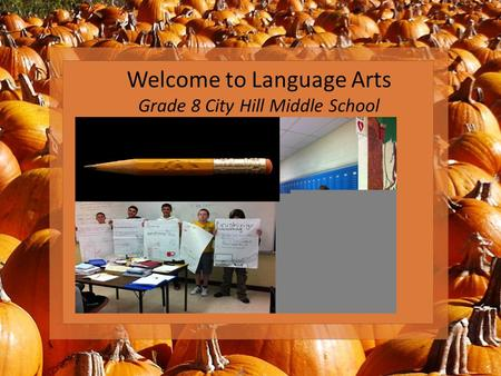 Welcome to Language Arts Grade 8 City Hill Middle School.