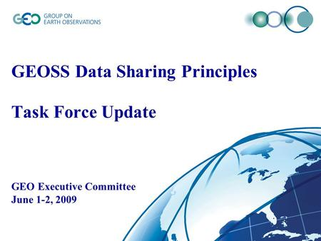 GEOSS Data Sharing Principles Task Force Update GEO Executive Committee June 1-2, 2009.