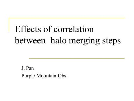Effects of correlation between halo merging steps J. Pan Purple Mountain Obs.