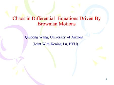 1 Chaos in Differential Equations Driven By Brownian Motions Qiudong Wang, University of Arizona (Joint With Kening Lu, BYU)