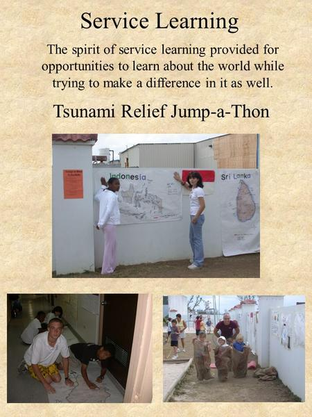 The spirit of service learning provided for opportunities to learn about the world while trying to make a difference in it as well. Service Learning Tsunami.