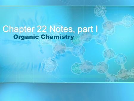 Chapter 22 Notes, part I Organic Chemistry. Chemistry of carbon containing compounds is organic chemistry. The name is derived from the fact that early.