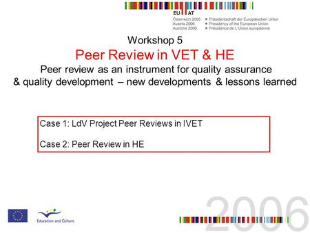 Workshop 5 Peer Review in VET & HE Peer review as an instrument for quality assurance & quality development – new developments & lessons learned Case 1: