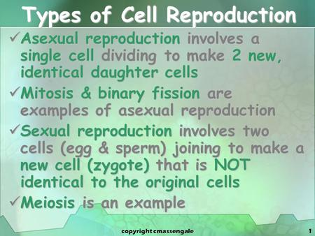 1 Types of Cell Reproduction Asexual reproduction involves a single cell dividing to make 2 new, identical daughter cells Asexual reproduction involves.