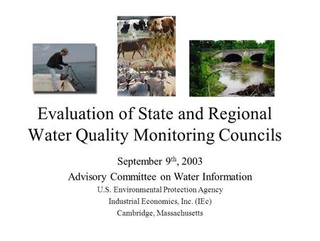 Evaluation of State and Regional Water Quality Monitoring Councils September 9 th, 2003 Advisory Committee on Water Information U.S. Environmental Protection.