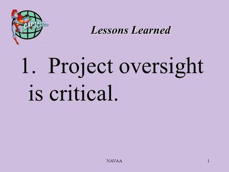 NAVAA1 Lessons Learned 1. Project oversight is critical.