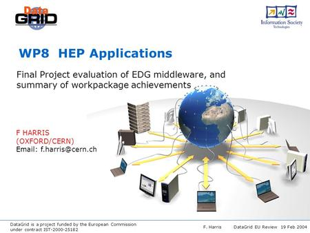DataGrid is a project funded by the European Commission under contract IST-2000-25182 F. Harris DataGrid EU Review 19 Feb 2004 WP8 HEP Applications Final.