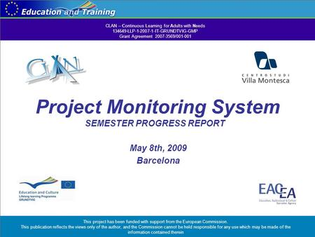 Project Monitoring System SEMESTER PROGRESS REPORT May 8th, 2009 Barcelona CLAN – Continuous Learning for Adults with Needs 134649-LLP-1-2007-1-IT-GRUNDTVIG-GMP.
