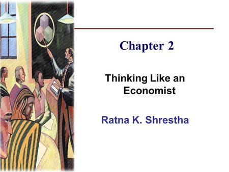 Chapter 2 Thinking Like an Economist Ratna K. Shrestha.