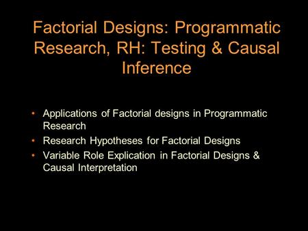 Factorial Designs: Programmatic Research, RH: Testing & Causal Inference Applications of Factorial designs in Programmatic Research Research Hypotheses.