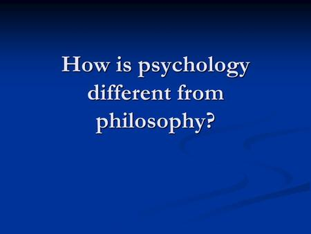 How is psychology different from philosophy?. What qualifies  research as science? Psychological research must meet certain criteria in order to be considered.